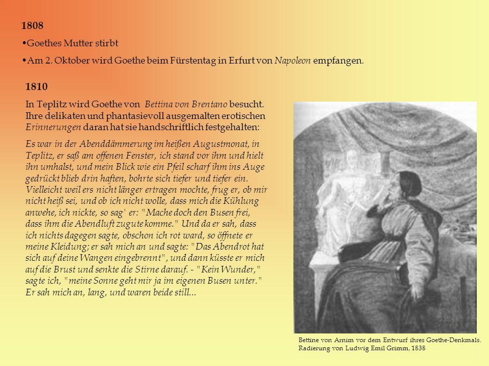 1808 Goethes Mutter stirbt. Am 2. Oktober wird Goethe beim Fürstentag in Erfurt von Napoleon empfangen.