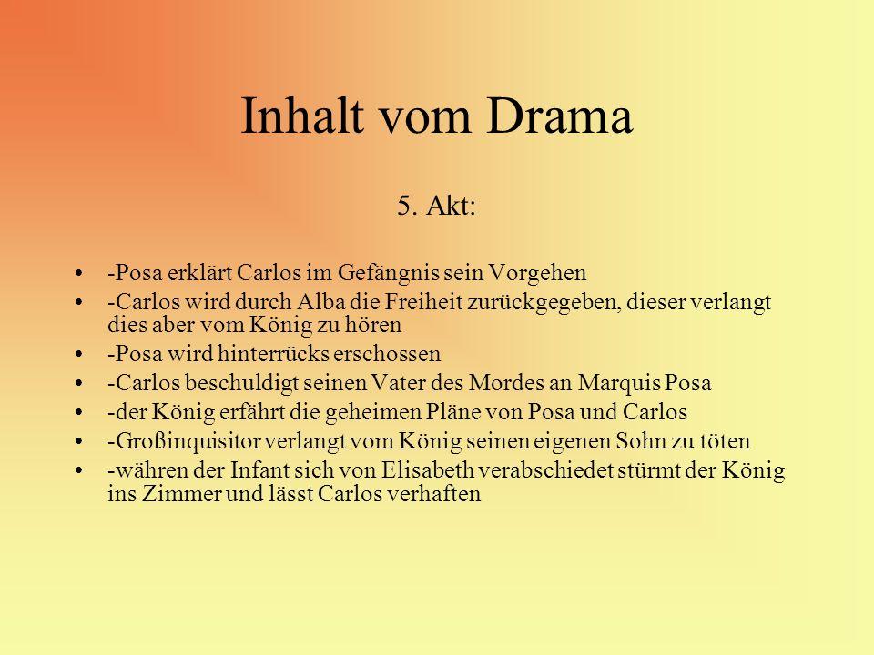 Inhalt vom Drama 5. Akt: -Posa erklärt Carlos im Gefängnis sein Vorgehen.