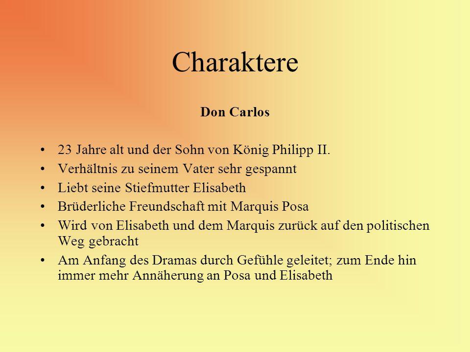 Charaktere Don Carlos 23 Jahre alt und der Sohn von König Philipp II.