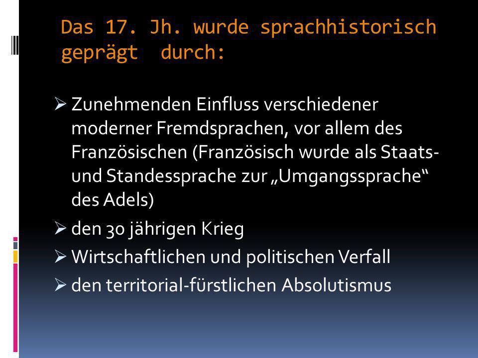 Das 17. Jh. wurde sprachhistorisch geprägt durch: