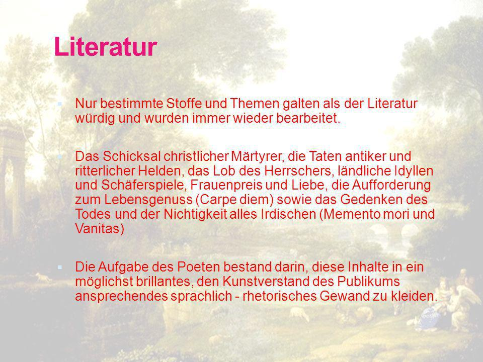 Literatur Nur bestimmte Stoffe und Themen galten als der Literatur würdig und wurden immer wieder bearbeitet.