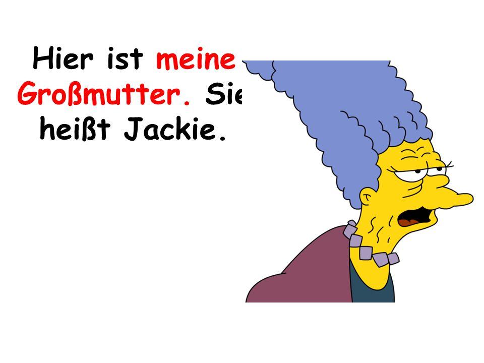 Hier ist meine Großmutter. Sie heißt Jackie.