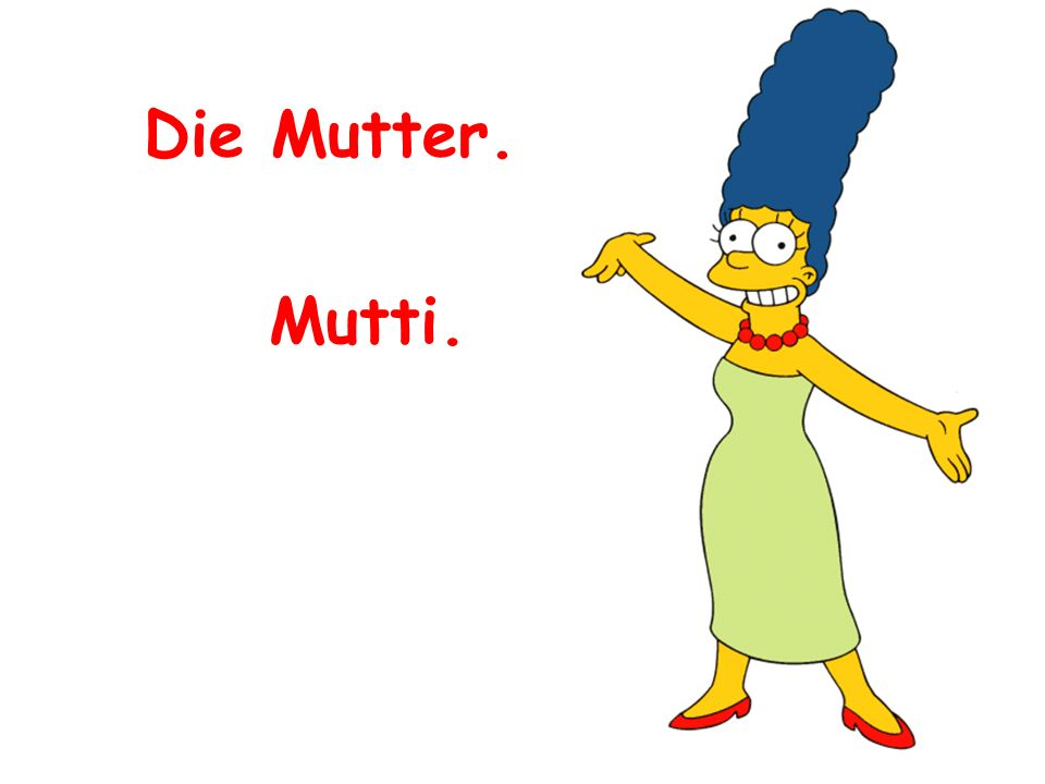 Die Mutter. Mutti.