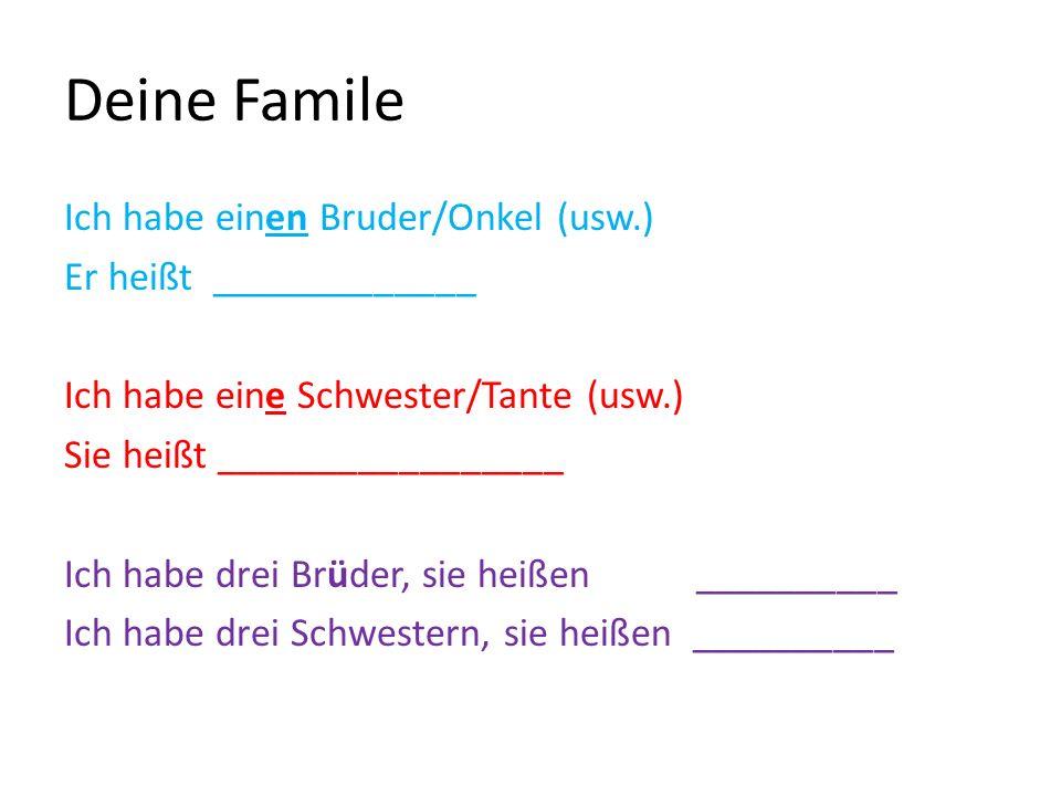 Deine Famile Ich habe einen Bruder/Onkel (usw.) Er heißt _____________