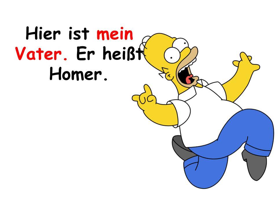 Hier ist mein Vater. Er heißt Homer.