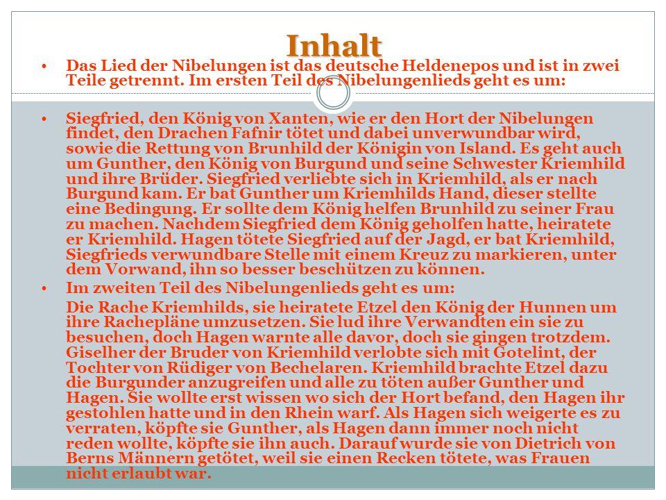 Inhalt Das Lied der Nibelungen ist das deutsche Heldenepos und ist in zwei Teile getrennt. Im ersten Teil des Nibelungenlieds geht es um: