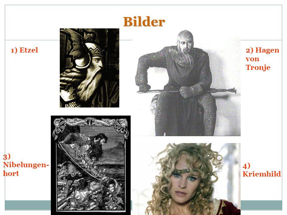 Bilder 1) Etzel 2) Hagen von Tronje 3) Nibelungen-hort 4) Kriemhild