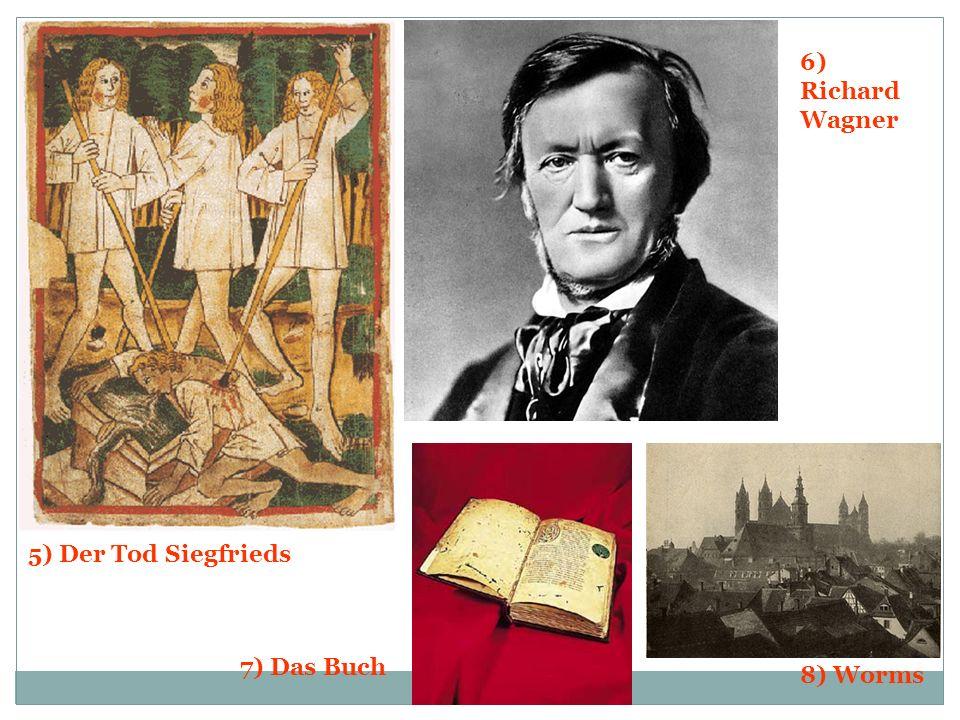 6) Richard Wagner 5) Der Tod Siegfrieds 7) Das Buch 8) Worms