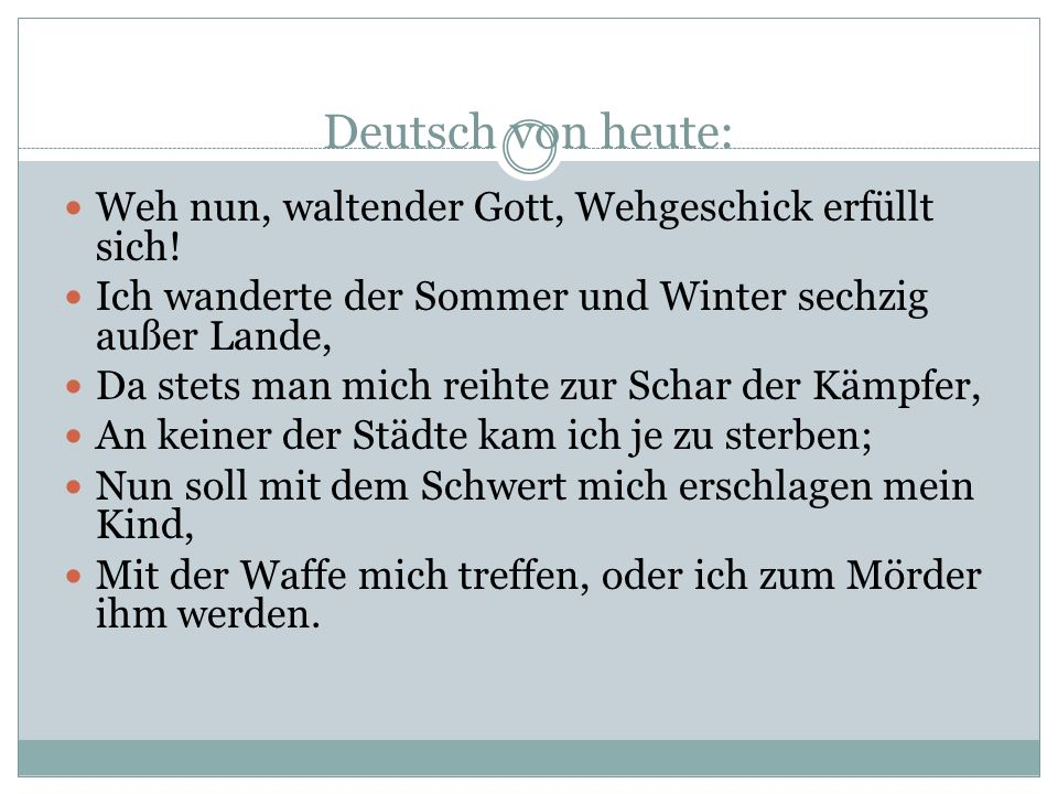 Deutsch von heute: Weh nun, waltender Gott, Wehgeschick erfüllt sich!