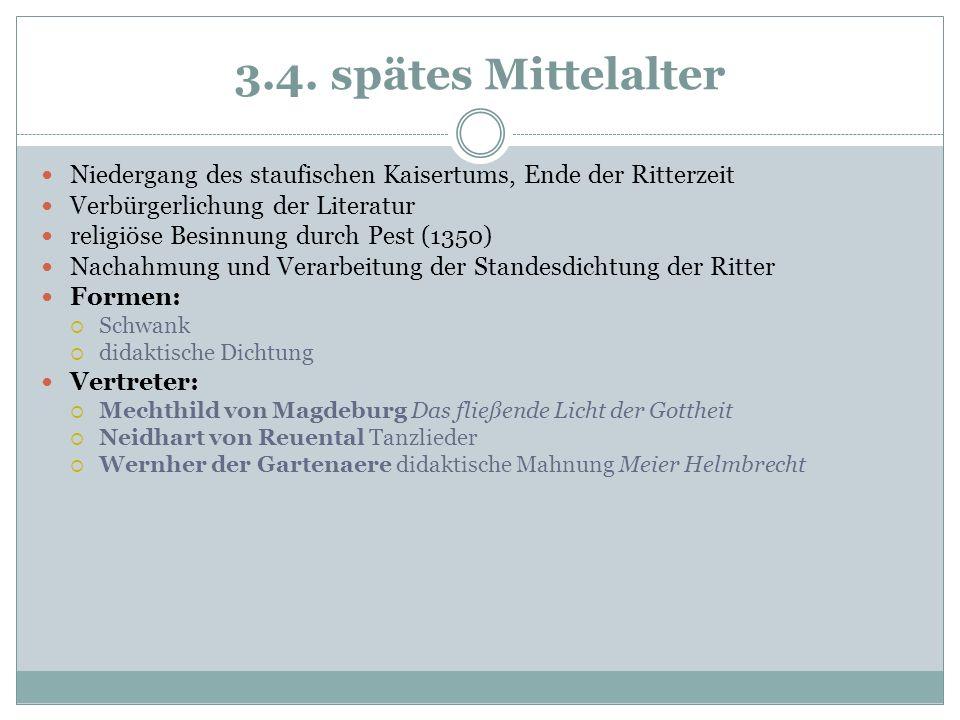 3.4. spätes Mittelalter Niedergang des staufischen Kaisertums, Ende der Ritterzeit. Verbürgerlichung der Literatur.
