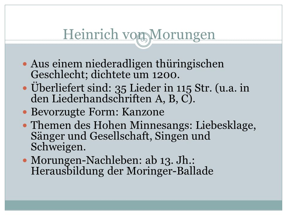 Heinrich von Morungen Aus einem niederadligen thüringischen Geschlecht; dichtete um 1200.