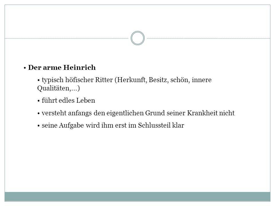 Der arme Heinrich typisch höfischer Ritter (Herkunft, Besitz, schön, innere Qualitäten,...) führt edles Leben.