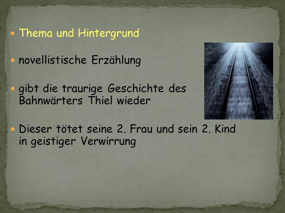 Thema und Hintergrund novellistische Erzählung. gibt die traurige Geschichte des Bahnwärters Thiel wieder.