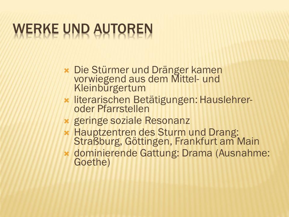 Werke und Autoren Die Stürmer und Dränger kamen vorwiegend aus dem Mittel- und Kleinbürgertum.