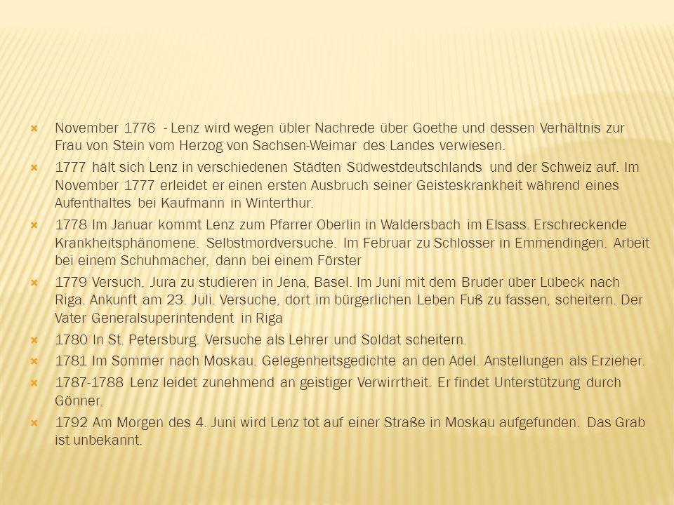 November 1776 - Lenz wird wegen übler Nachrede über Goethe und dessen Verhältnis zur Frau von Stein vom Herzog von Sachsen-Weimar des Landes verwiesen.
