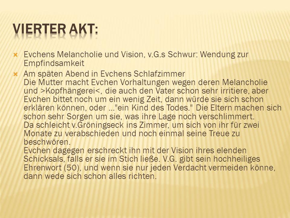 Vierter Akt: Evchens Melancholie und Vision, v.G.s Schwur: Wendung zur Empfindsamkeit.