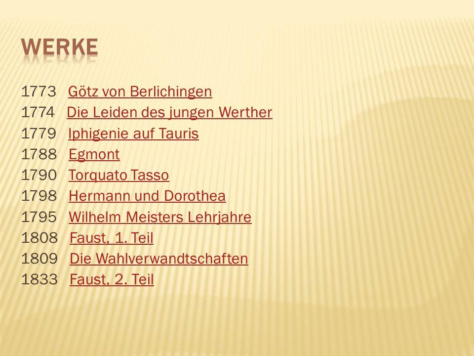 Werke 1773 Götz von Berlichingen 1774 Die Leiden des jungen Werther