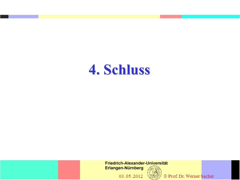 4. Schluss 03. 05. 2012  Prof. Dr. Werner Sacher 42
