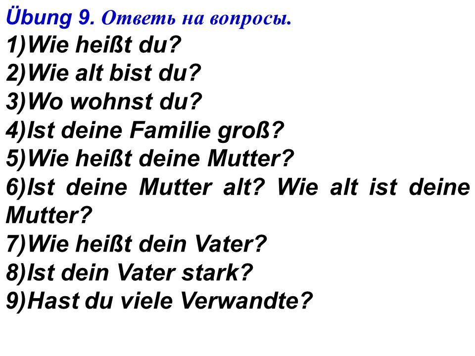 4)Ist deine Familie groß 5)Wie heißt deine Mutter