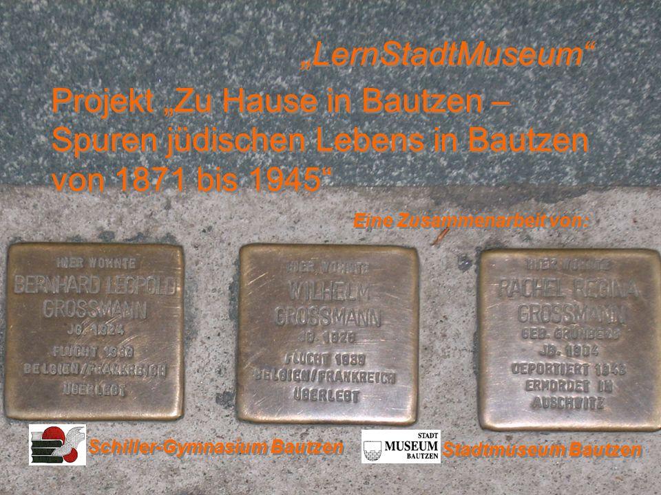 """""""LernStadtMuseum Projekt """"Zu Hause in Bautzen – Spuren jüdischen Lebens in Bautzen von 1871 bis 1945"""