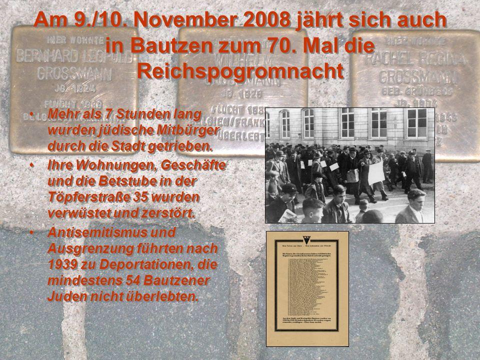 Am 9. /10. November 2008 jährt sich auch in Bautzen zum 70