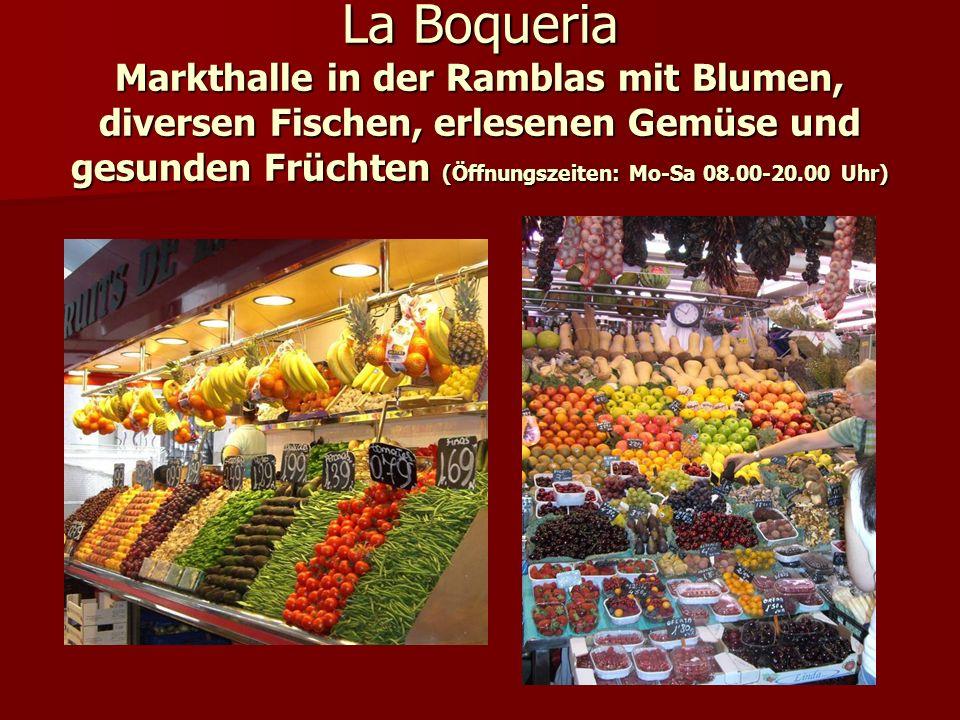 La Boqueria Markthalle in der Ramblas mit Blumen, diversen Fischen, erlesenen Gemüse und gesunden Früchten (Öffnungszeiten: Mo-Sa 08.00-20.00 Uhr)