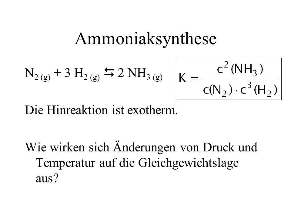 Ammoniaksynthese N2 (g) + 3 H2 (g)  2 NH3 (g)