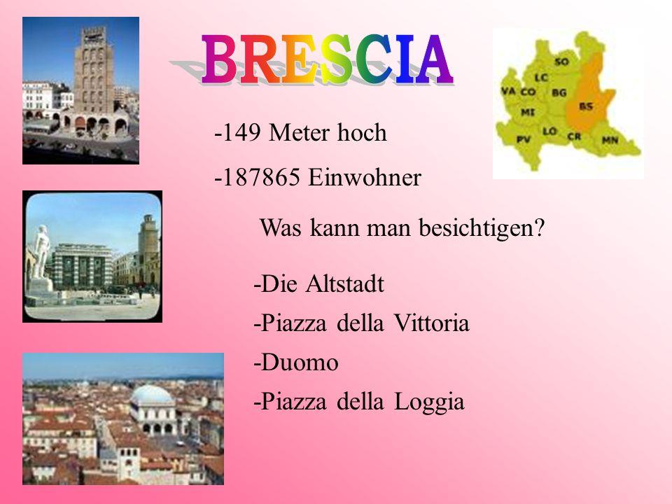 BRESCIA -149 Meter hoch -187865 Einwohner Was kann man besichtigen