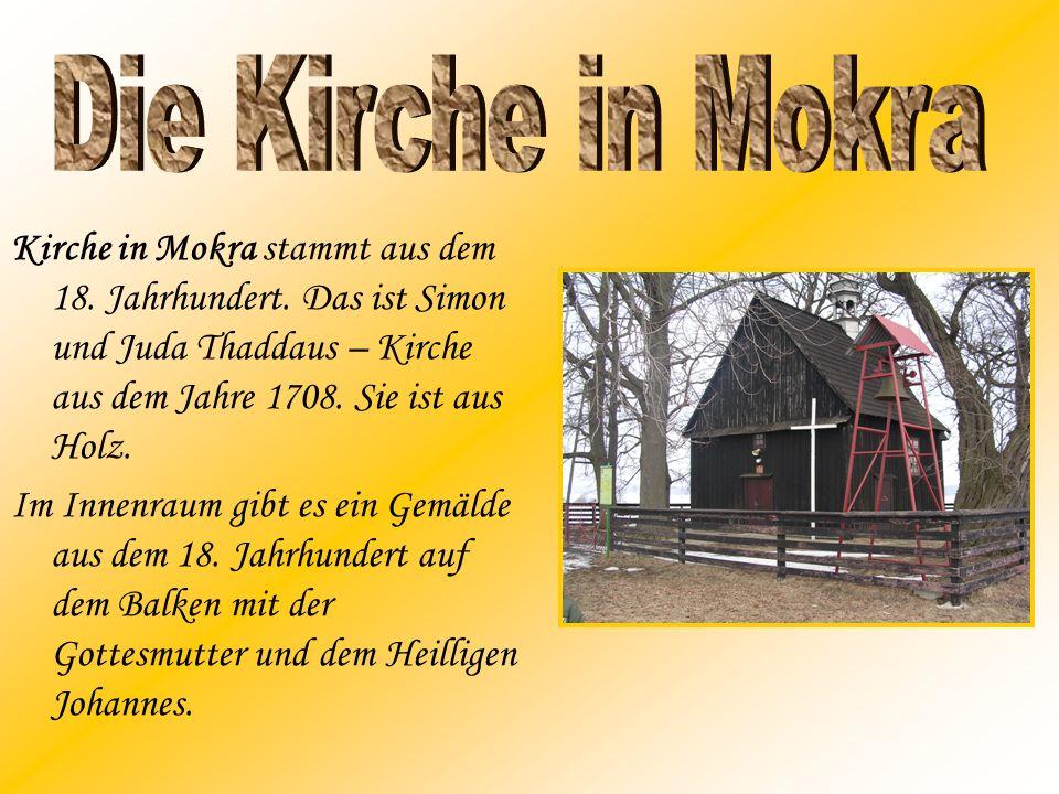 Die Kirche in Mokra Kirche in Mokra stammt aus dem 18. Jahrhundert. Das ist Simon und Juda Thaddaus – Kirche aus dem Jahre 1708. Sie ist aus Holz.