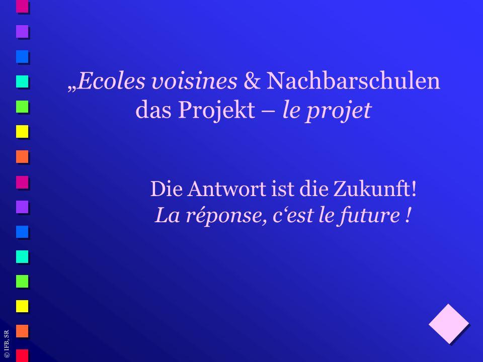 """Ecoles voisines & Nachbarschulen das Projekt – le projet"