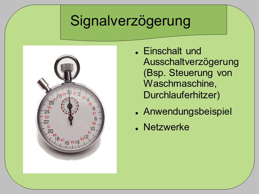 Signalverzögerung Einschalt und Ausschaltverzögerung (Bsp. Steuerung von Waschmaschine, Durchlauferhitzer)