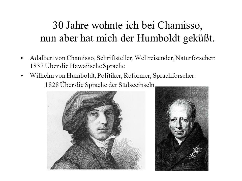 30 Jahre wohnte ich bei Chamisso, nun aber hat mich der Humboldt geküßt.