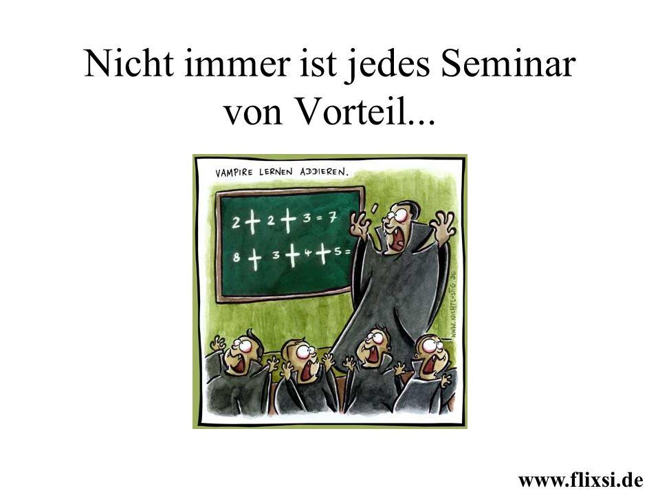 Nicht immer ist jedes Seminar von Vorteil...