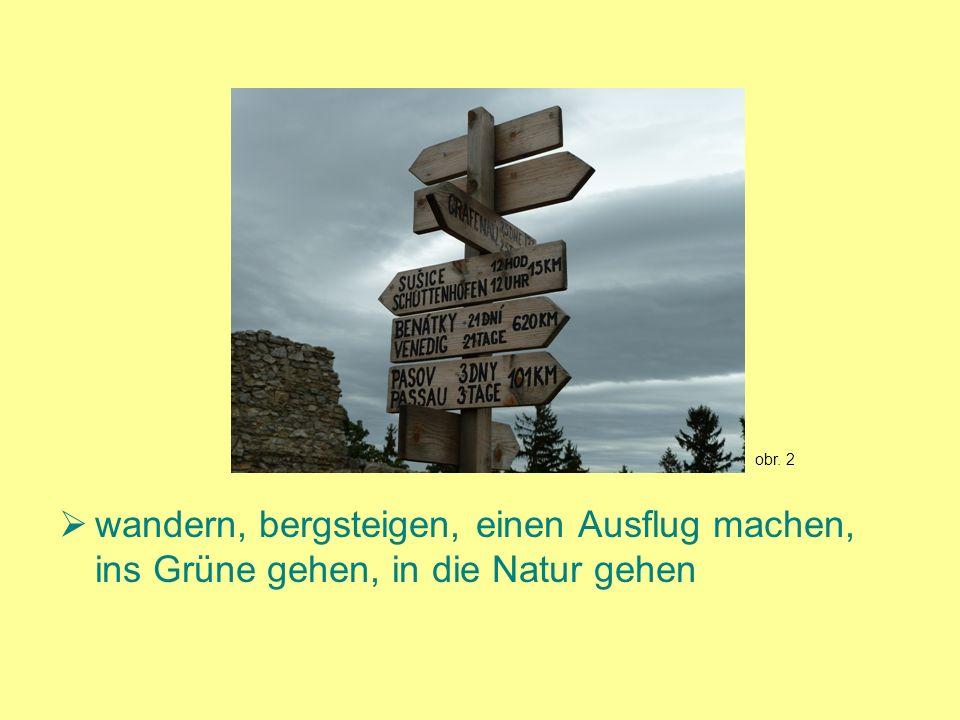 obr. 2 wandern, bergsteigen, einen Ausflug machen, ins Grüne gehen, in die Natur gehen