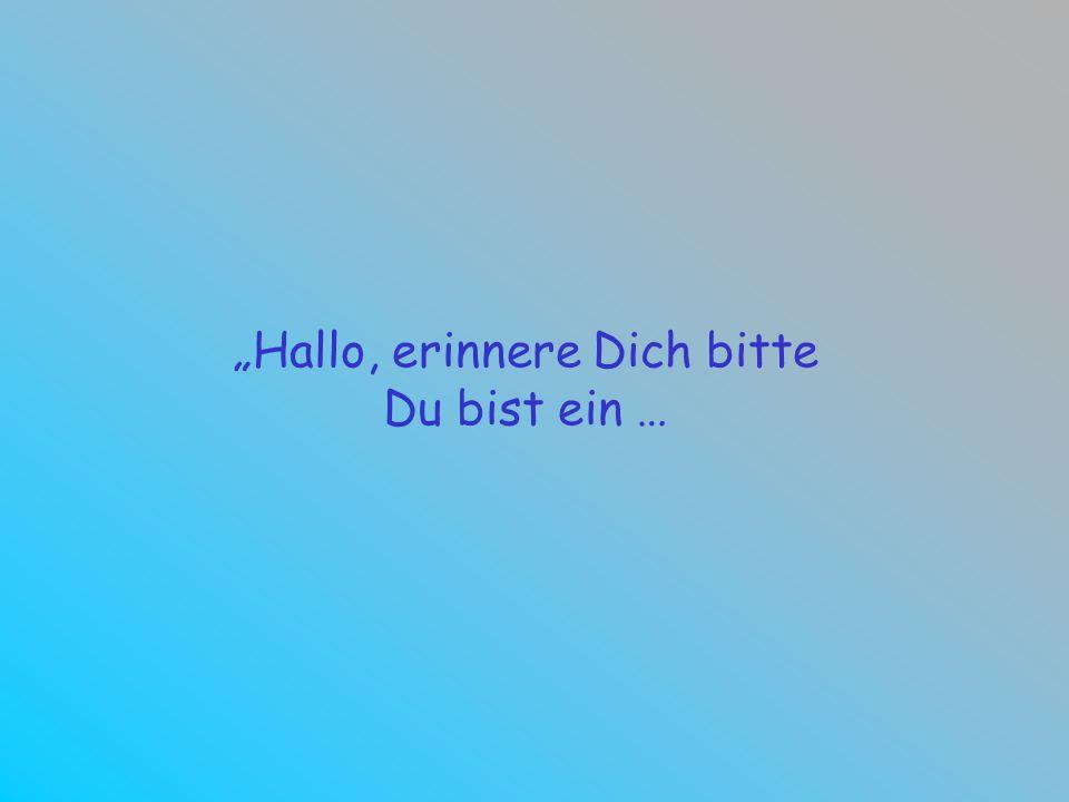 """""""Hallo, erinnere Dich bitte"""