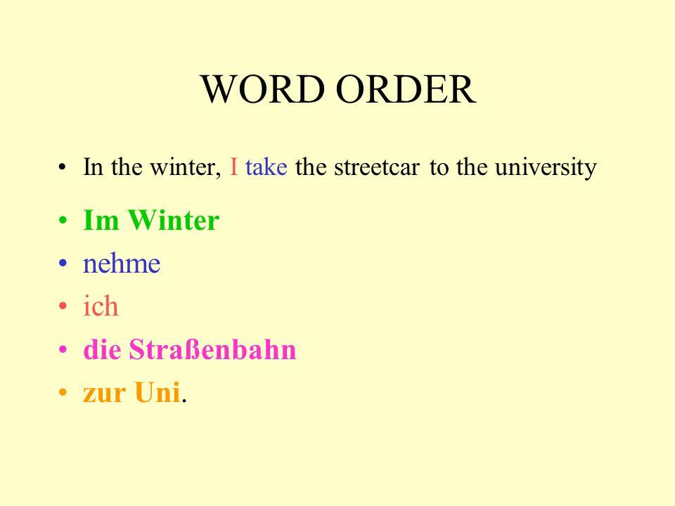 WORD ORDER Im Winter nehme ich die Straßenbahn zur Uni.