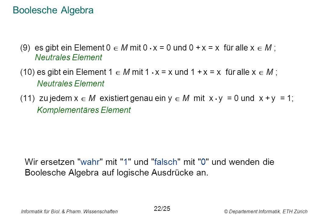 Boolesche Algebra es gibt ein Element 0  M mit 0 • x = 0 und 0 + x = x für alle x  M ; Neutrales Element.