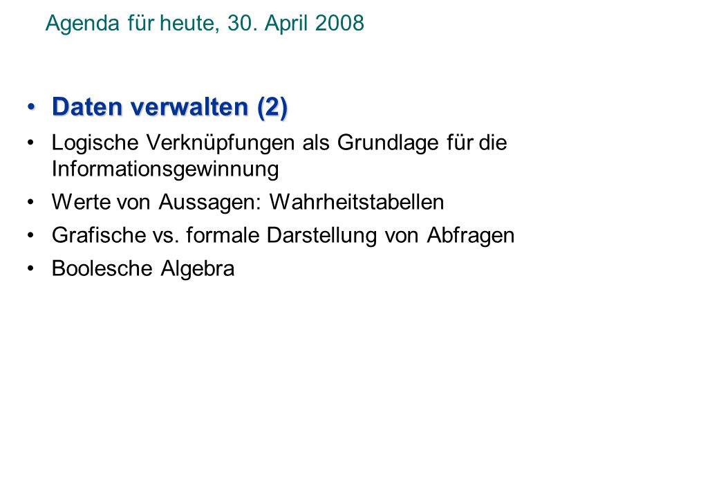 Daten verwalten (2) Agenda für heute, 30. April 2008