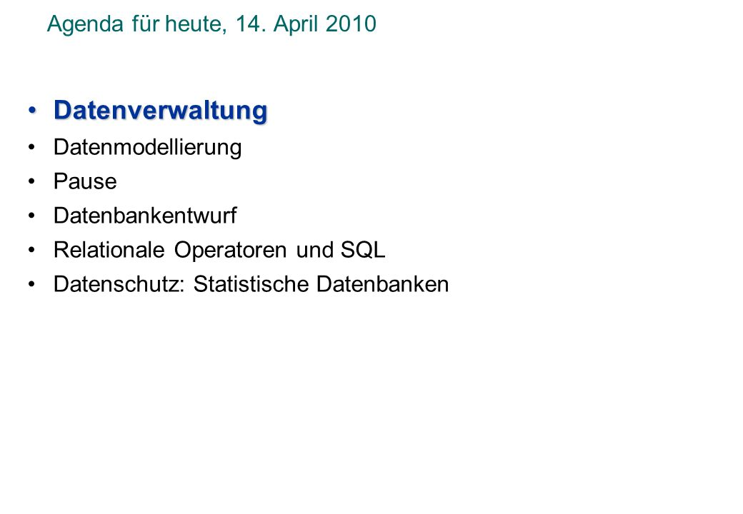 Datenverwaltung Agenda für heute, 14. April 2010 Datenmodellierung