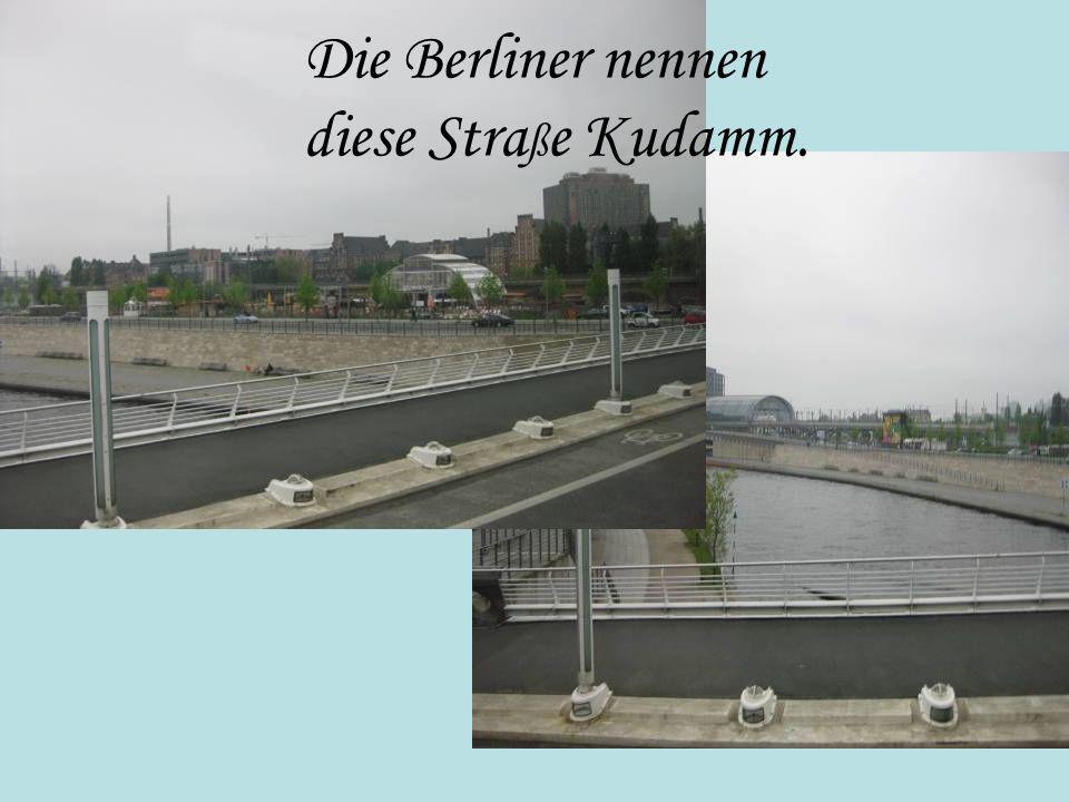 Die Berliner nennen diese Straße Kudamm.