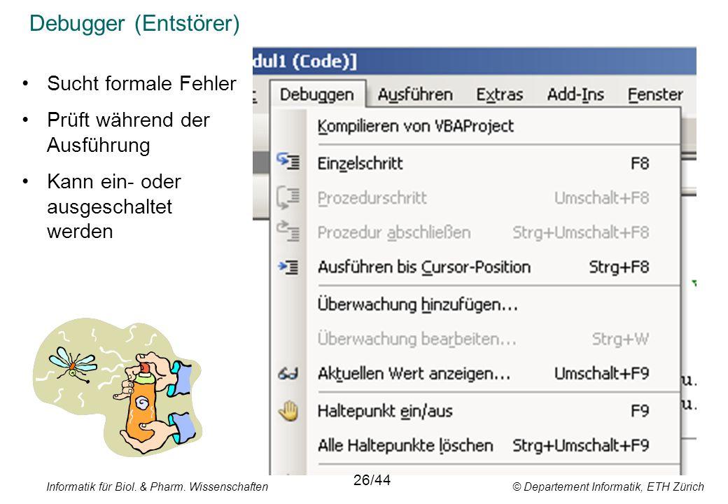 Debugger (Entstörer) Sucht formale Fehler Prüft während der Ausführung