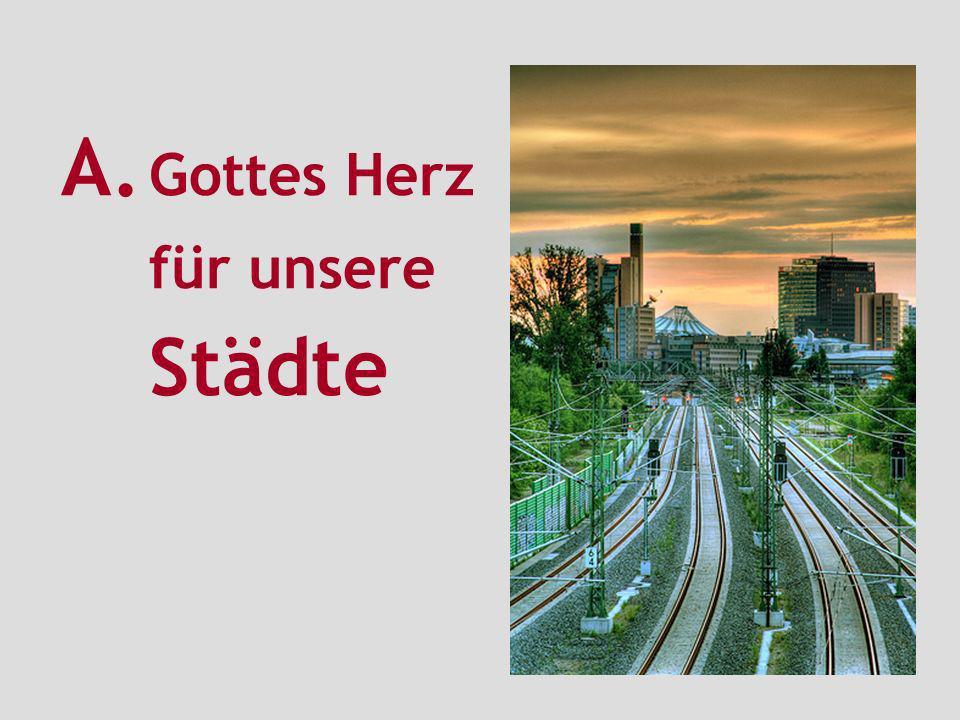 A. Gottes Herz für unsere Städte