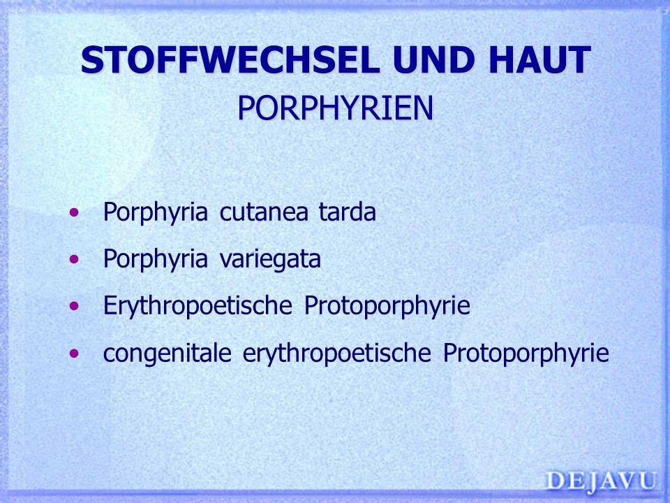 STOFFWECHSEL UND HAUT PORPHYRIEN
