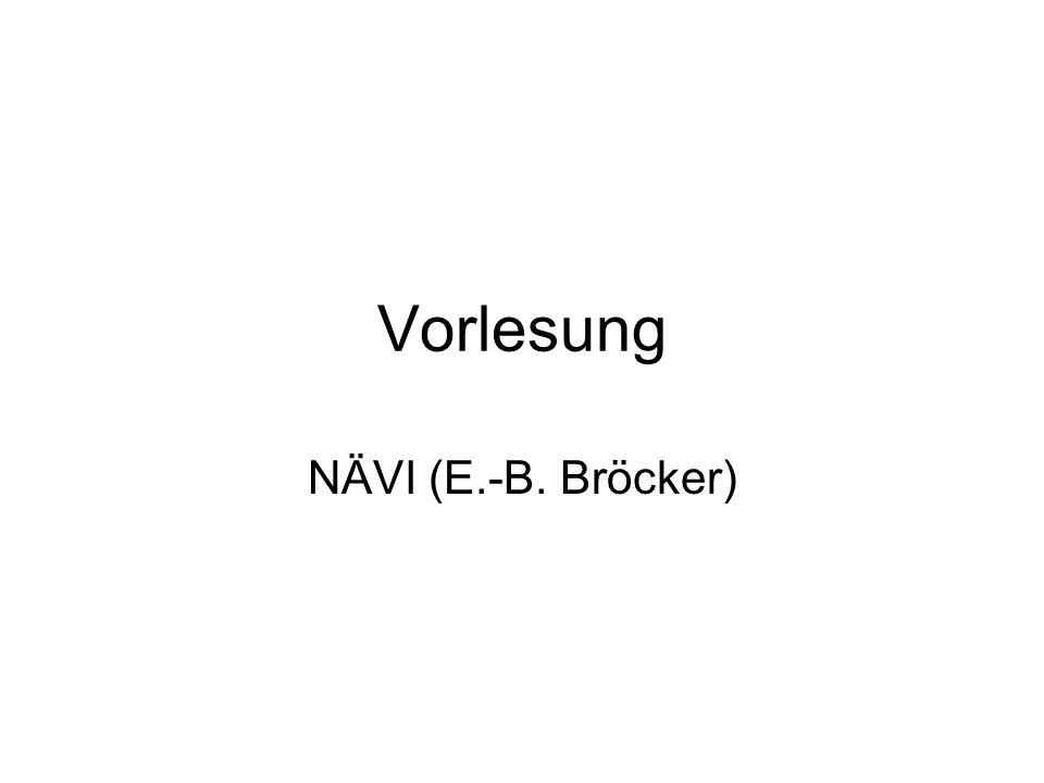 Vorlesung NÄVI (E.-B. Bröcker)
