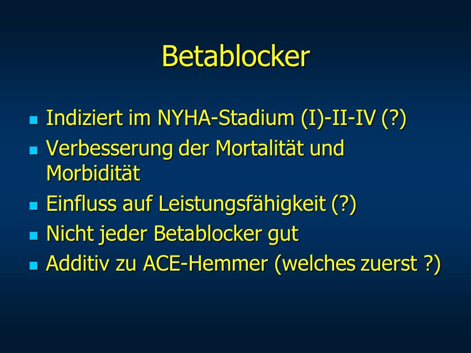 Betablocker Indiziert im NYHA-Stadium (I)-II-IV ( )