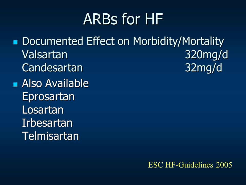 ARBs for HF Documented Effect on Morbidity/Mortality Valsartan 320mg/d Candesartan 32mg/d.