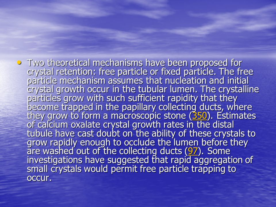 Two theoretical mechanisms have been proposed for crystal retention: free particle or fixed particle.