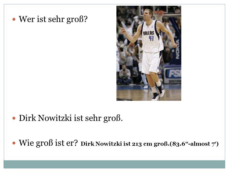 Wer ist sehr groß. Dirk Nowitzki ist sehr groß.