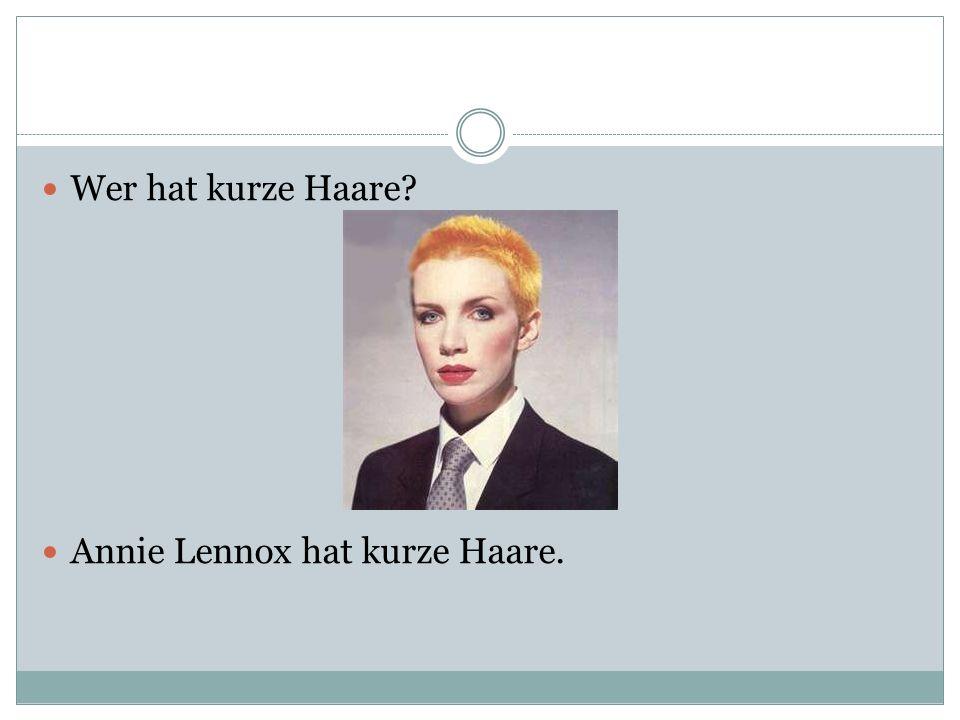 Wer hat kurze Haare Annie Lennox hat kurze Haare.