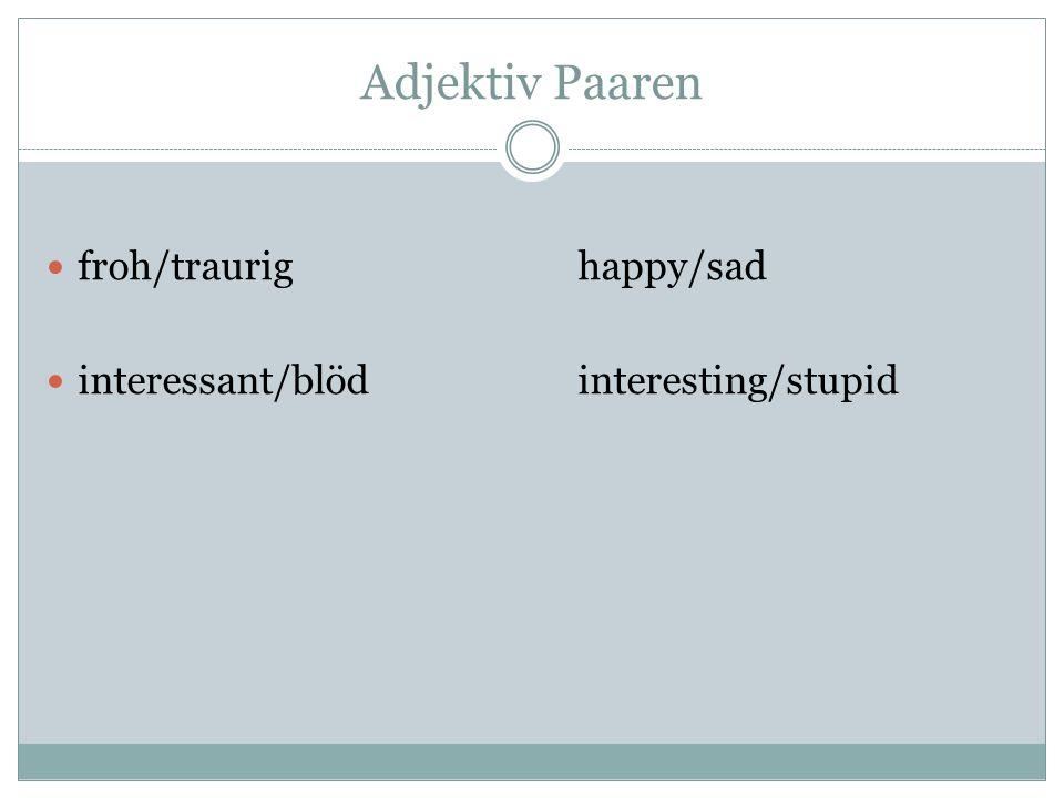 Adjektiv Paaren froh/traurig happy/sad